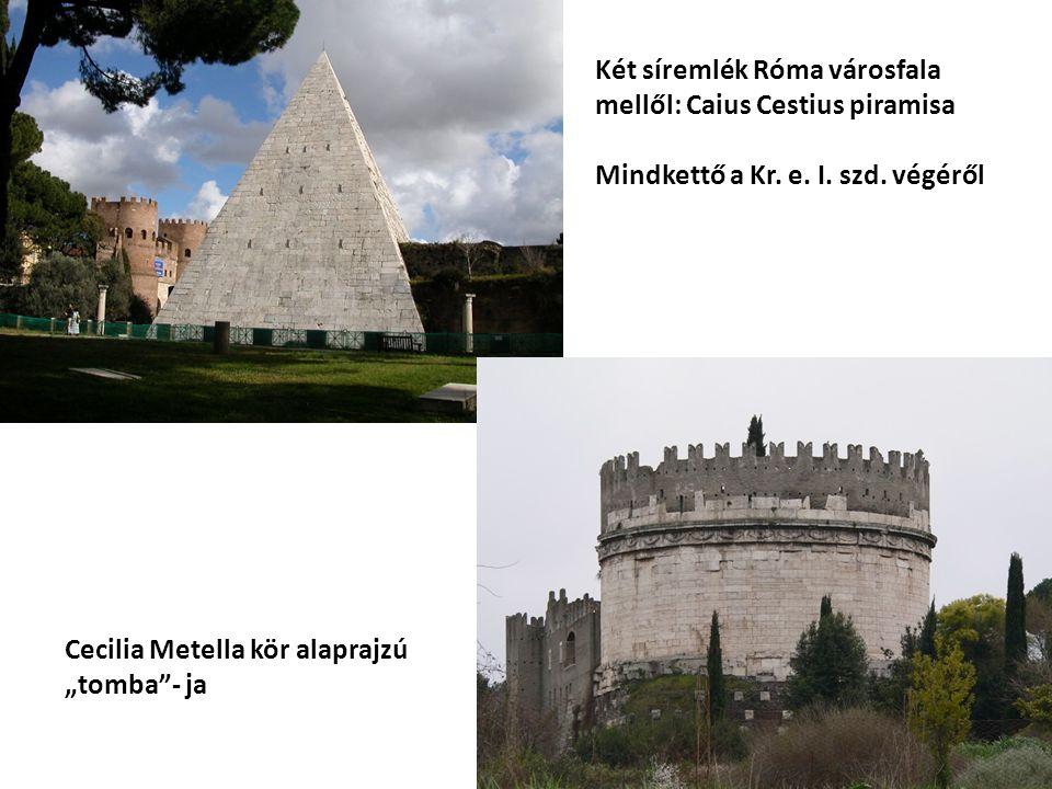 Két síremlék Róma városfala mellől: Caius Cestius piramisa Mindkettő a Kr.