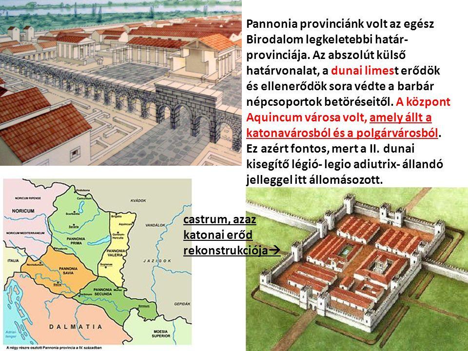 Pannonia provinciánk volt az egész Birodalom legkeletebbi határ- provinciája.