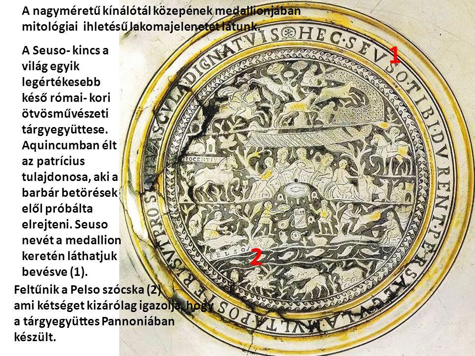 1 2 A Seuso- kincs a világ egyik legértékesebb késő római- kori ötvösművészeti tárgyegyüttese.