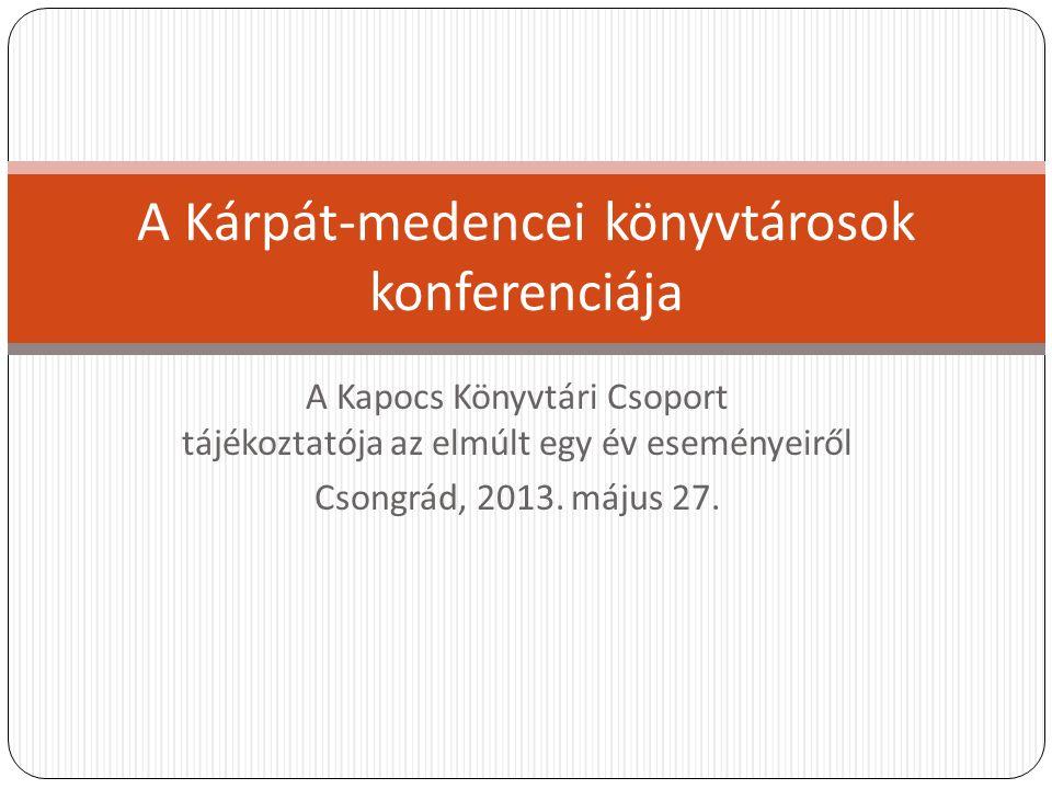 A Kapocs Könyvtári Csoport tájékoztatója az elmúlt egy év eseményeiről Csongrád, 2013.