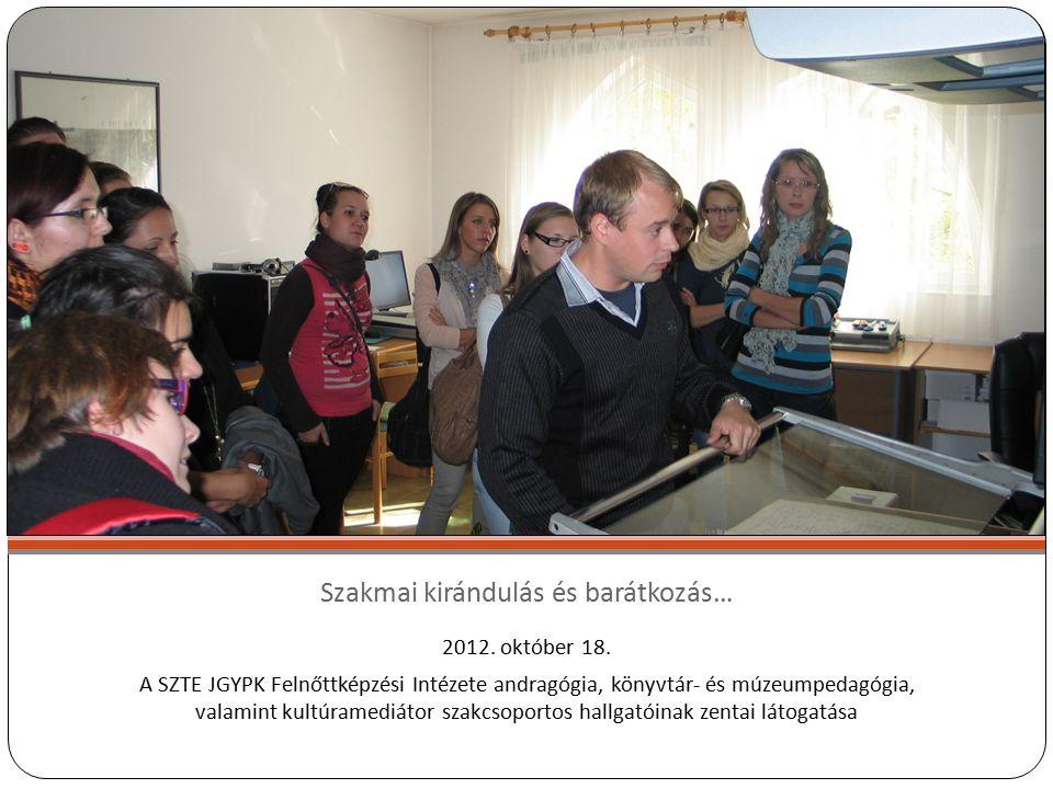 Szakmai kirándulás és barátkozás… 2012. október 18.