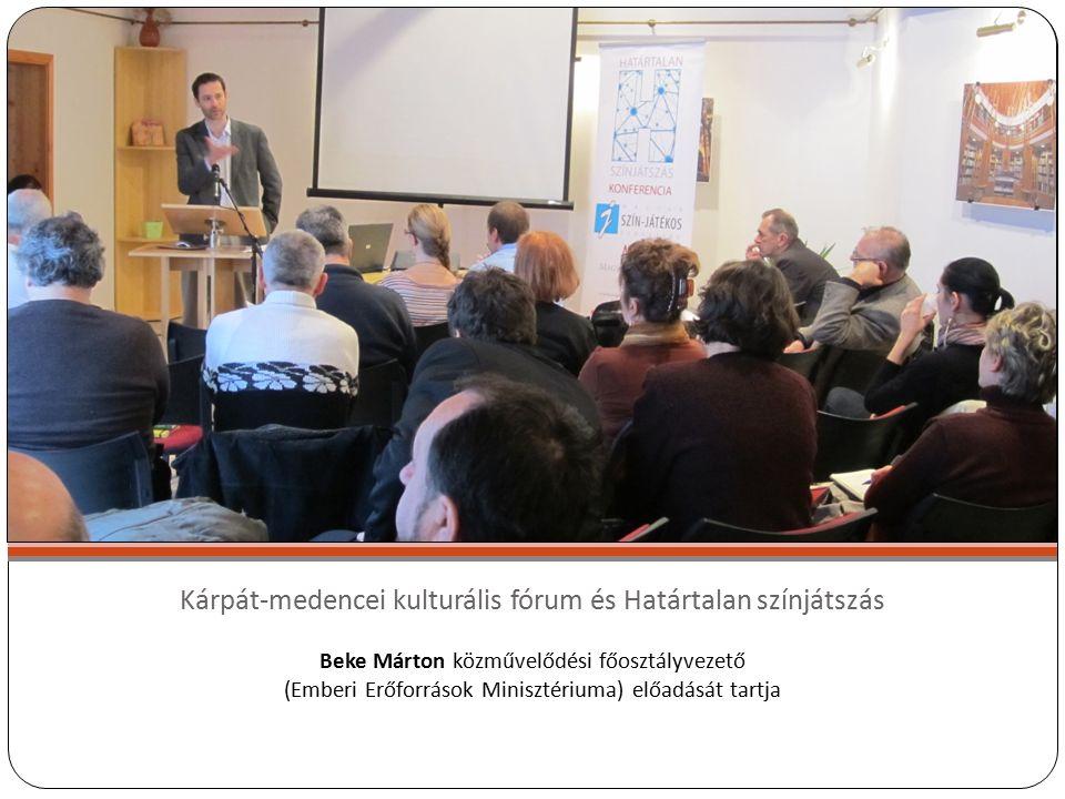 Kárpát-medencei kulturális fórum és Határtalan színjátszás Beke Márton közművelődési főosztályvezető (Emberi Erőforrások Minisztériuma) előadását tartja