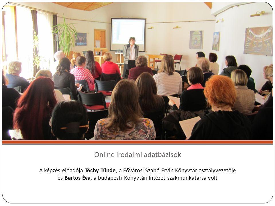 Online irodalmi adatbázisok A képzés előadója Téchy Tünde, a Fővárosi Szabó Ervin Könyvtár osztályvezetője és Bartos Éva, a budapesti Könyvtári Intézet szakmunkatársa volt