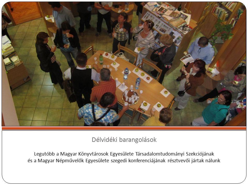 Délvidéki barangolások Legutóbb a Magyar Könyvtárosok Egyesülete Társadalomtudományi Szekciójának és a Magyar Népművelők Egyesülete szegedi konferenciájának résztvevői jártak nálunk