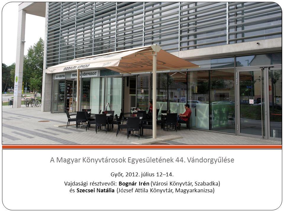 A Magyar Könyvtárosok Egyesületének 44. Vándorgyűlése Győr, 2012.