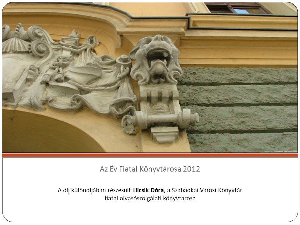 Az Év Fiatal Könyvtárosa 2012 A díj különdíjában részesült Hicsik Dóra, a Szabadkai Városi Könyvtár fiatal olvasószolgálati könyvtárosa