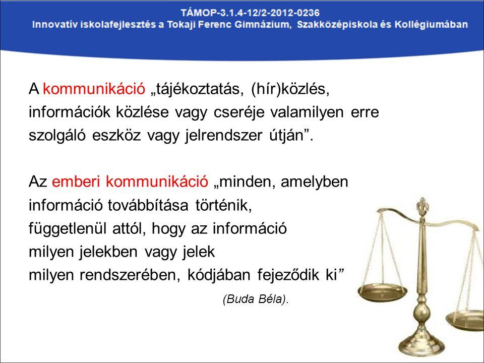 """A kommunikáció """"tájékoztatás, (hír)közlés, információk közlése vagy cseréje valamilyen erre szolgáló eszköz vagy jelrendszer útján ."""