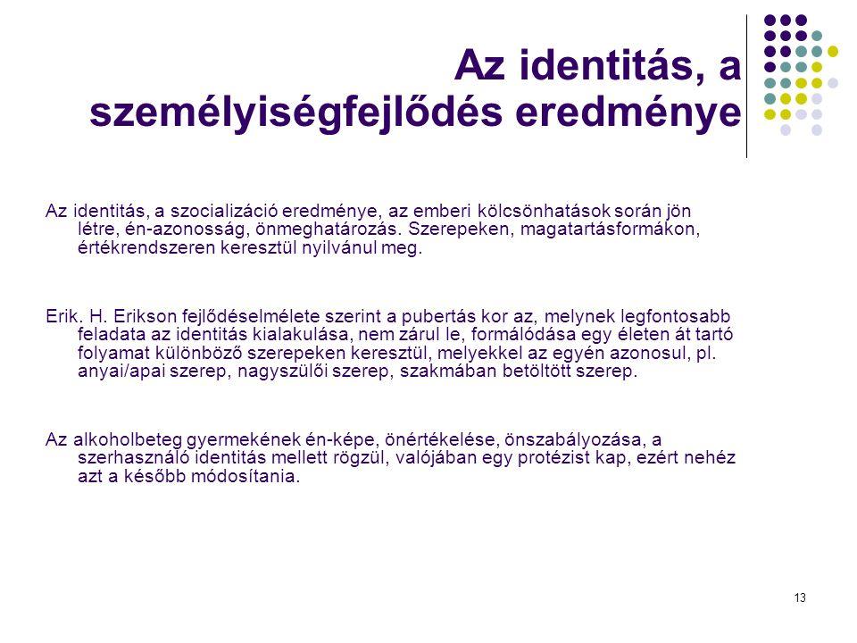 13 Az identitás, a személyiségfejlődés eredménye Az identitás, a szocializáció eredménye, az emberi kölcsönhatások során jön létre, én-azonosság, önmeghatározás.