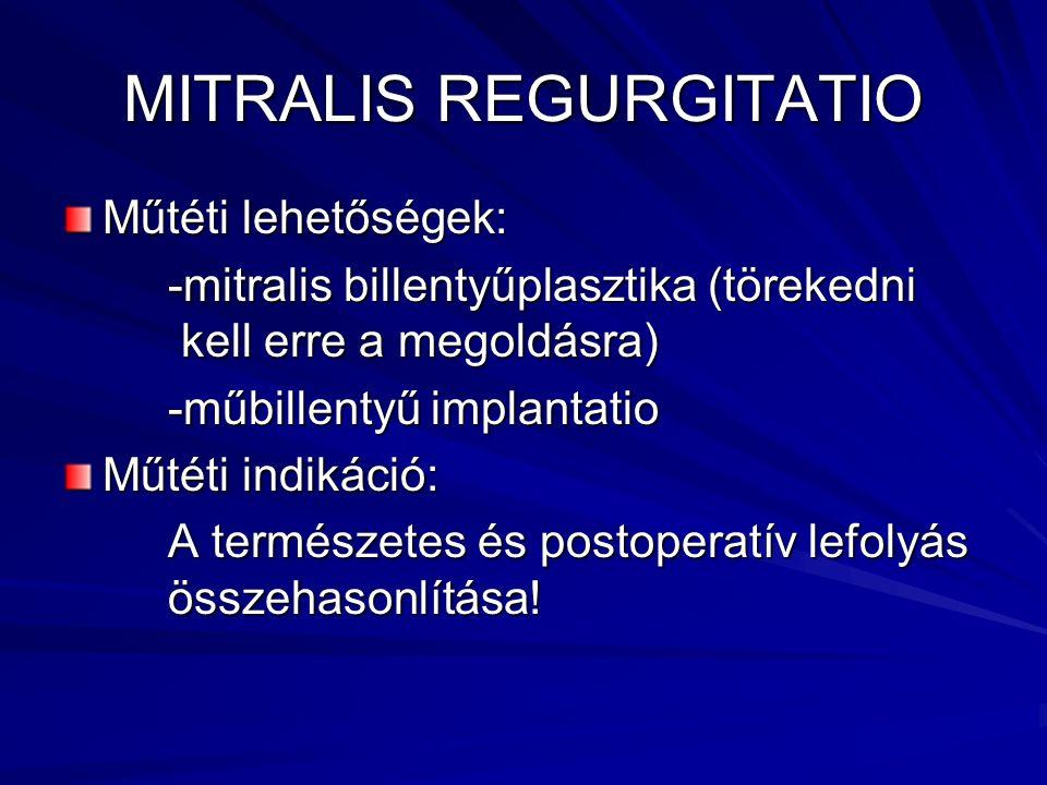 MITRALIS REGURGITATIO Műtéti lehetőségek: -mitralis billentyűplasztika (törekedni kell erre a megoldásra) -műbillentyű implantatio Műtéti indikáció: A