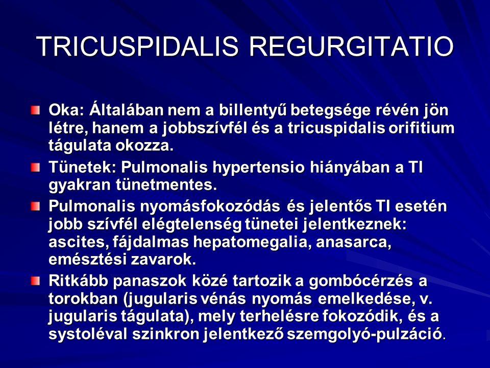 TRICUSPIDALIS REGURGITATIO Oka: Általában nem a billentyű betegsége révén jön létre, hanem a jobbszívfél és a tricuspidalis orifitium tágulata okozza.