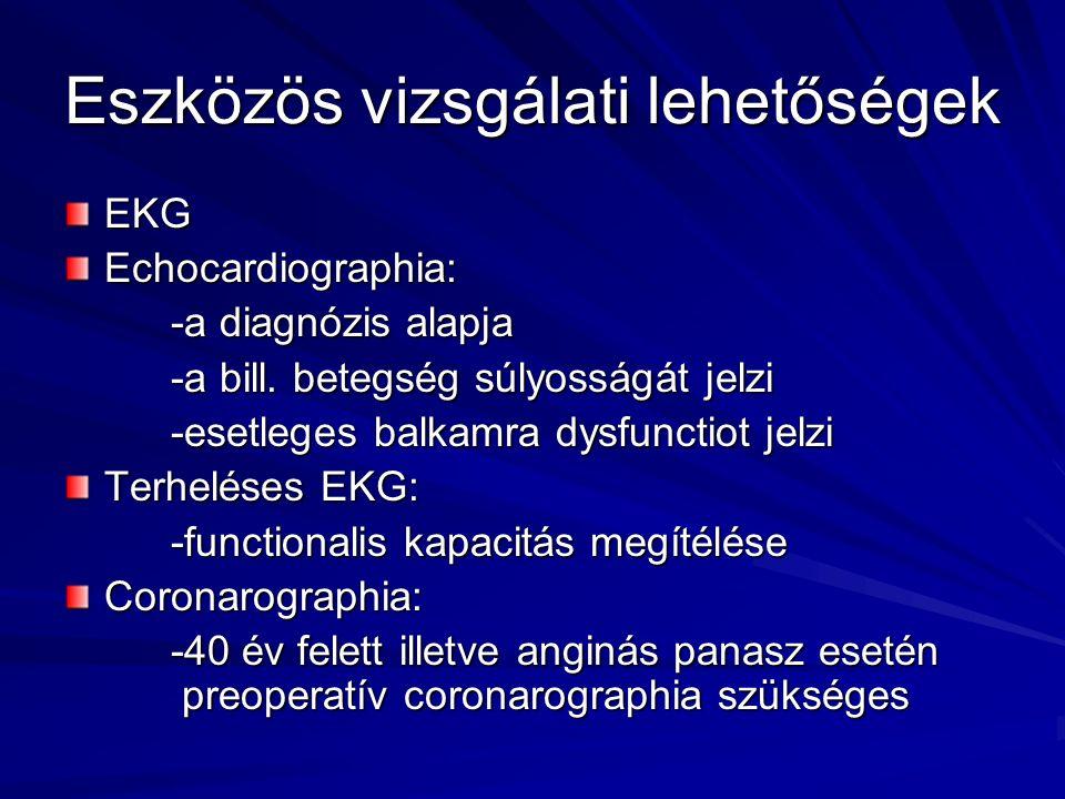 Eszközös vizsgálati lehetőségek EKGEchocardiographia: -a diagnózis alapja -a bill. betegség súlyosságát jelzi -esetleges balkamra dysfunctiot jelzi Te
