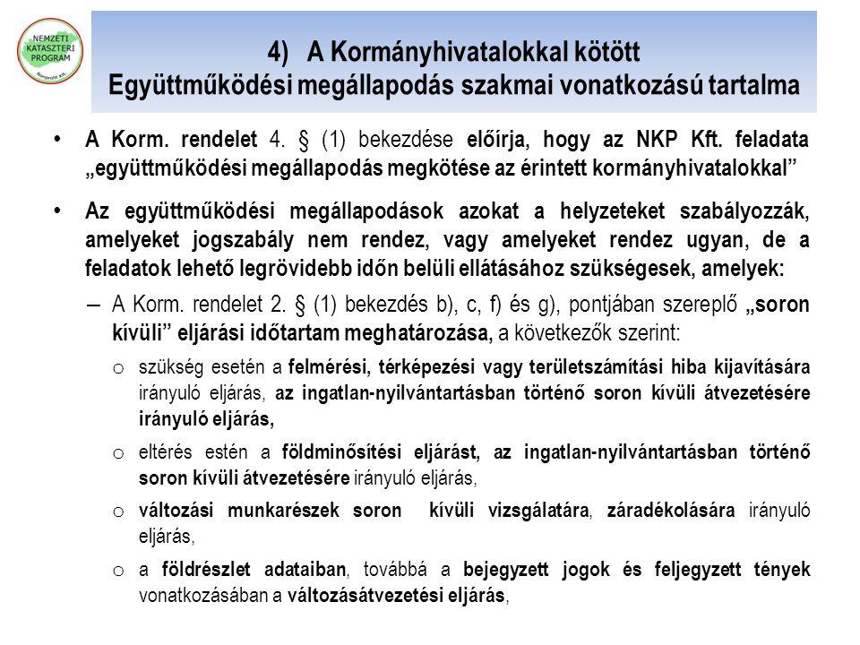 4) A Kormányhivatalokkal kötött Együttműködési megállapodás szakmai vonatkozású tartalma A Korm. rendelet 4. § (1) bekezdése előírja, hogy az NKP Kft.
