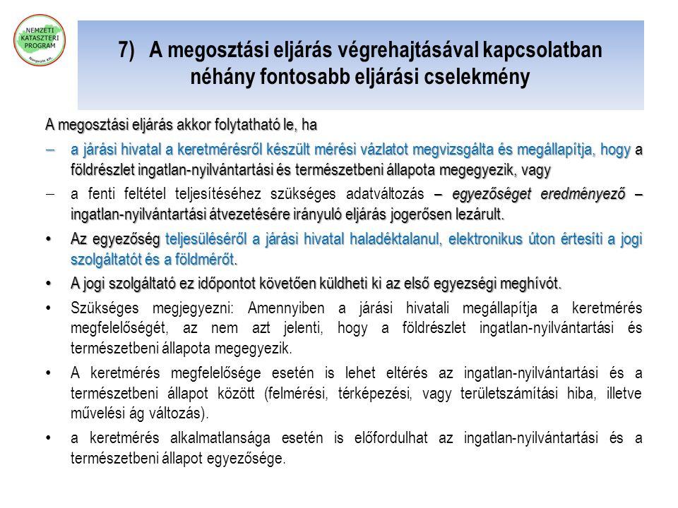 7) A megosztási eljárás végrehajtásával kapcsolatban néhány fontosabb eljárási cselekmény A megosztási eljárás akkor folytatható le, ha  a járási hiv