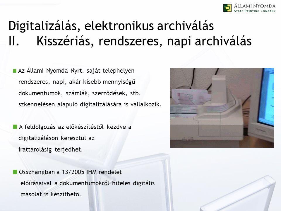 Digitalizálás, elektronikus archiválás II.Kisszériás, rendszeres, napi archiválás Az Állami Nyomda Nyrt.