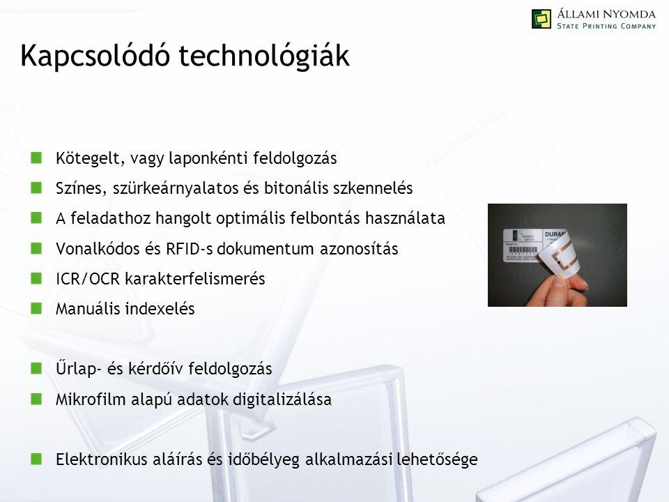 Kapcsolódó technológiák Kötegelt, vagy laponkénti feldolgozás Színes, szürkeárnyalatos és bitonális szkennelés A feladathoz hangolt optimális felbontás használata Vonalkódos és RFID-s dokumentum azonosítás ICR/OCR karakterfelismerés Manuális indexelés Űrlap- és kérdőív feldolgozás Mikrofilm alapú adatok digitalizálása Elektronikus aláírás és időbélyeg alkalmazási lehetősége