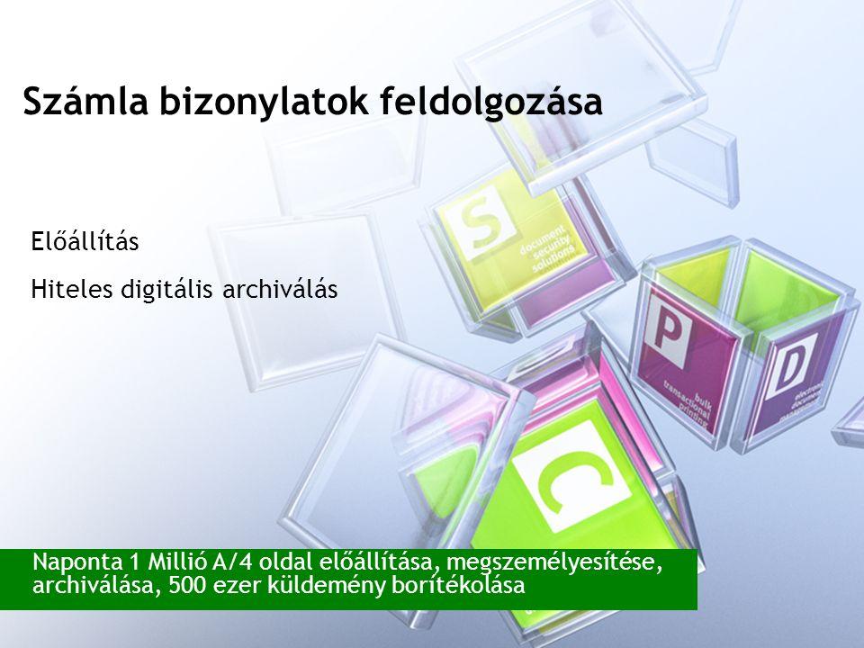 Számla bizonylatok feldolgozása Naponta 1 Millió A/4 oldal előállítása, megszemélyesítése, archiválása, 500 ezer küldemény borítékolása Előállítás Hiteles digitális archiválás