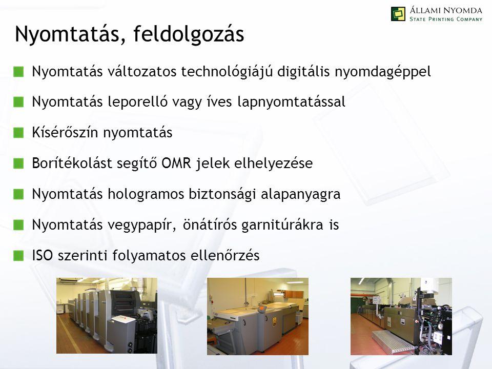 Nyomtatás, feldolgozás Nyomtatás változatos technológiájú digitális nyomdagéppel Nyomtatás leporelló vagy íves lapnyomtatással Kísérőszín nyomtatás Borítékolást segítő OMR jelek elhelyezése Nyomtatás hologramos biztonsági alapanyagra Nyomtatás vegypapír, önátírós garnitúrákra is ISO szerinti folyamatos ellenőrzés
