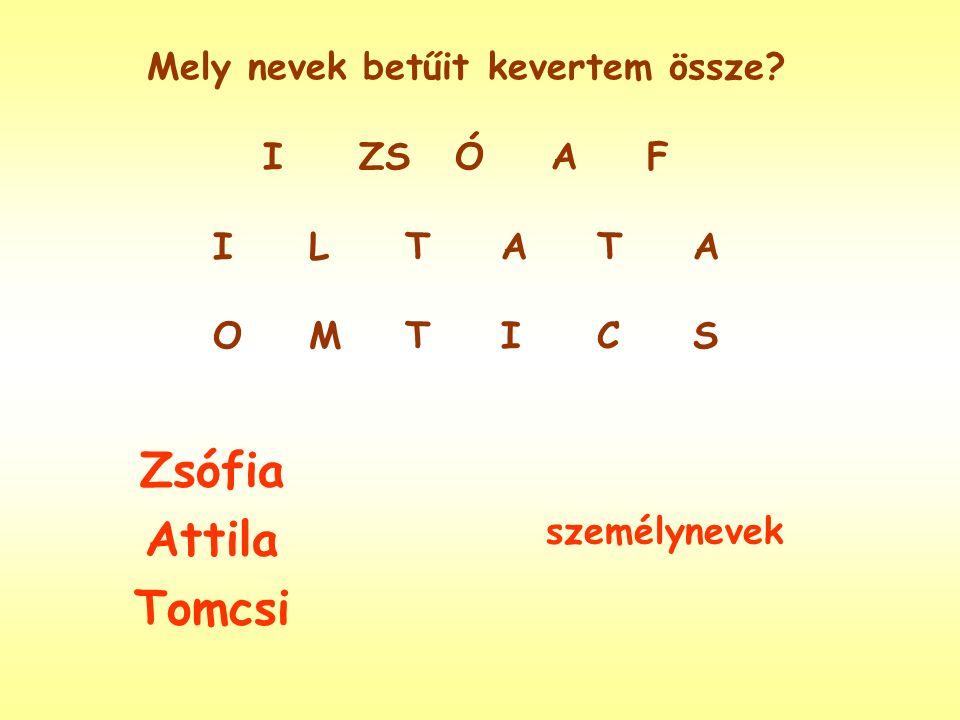 Mely nevek betűit kevertem össze IZSÓAF ILTATA OMTICS Zsófia Attila Tomcsi személynevek