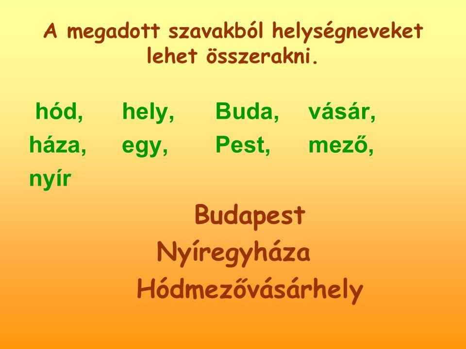 A megadott szavakból helységneveket lehet összerakni.