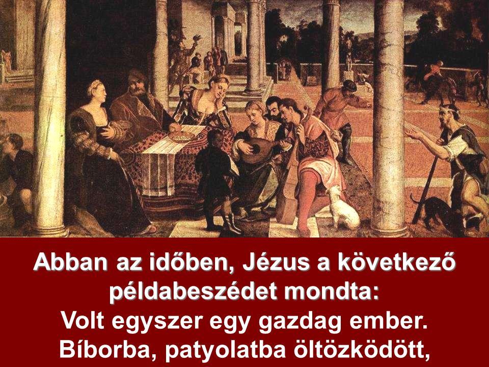 Abban az időben, Jézus a következő példabeszédet mondta: Volt egyszer egy gazdag ember.