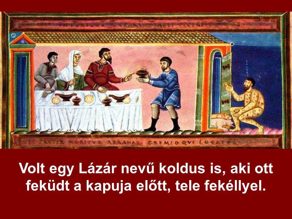 Volt egy Lázár nevű koldus is, aki ott feküdt a kapuja előtt, tele fekéllyel.