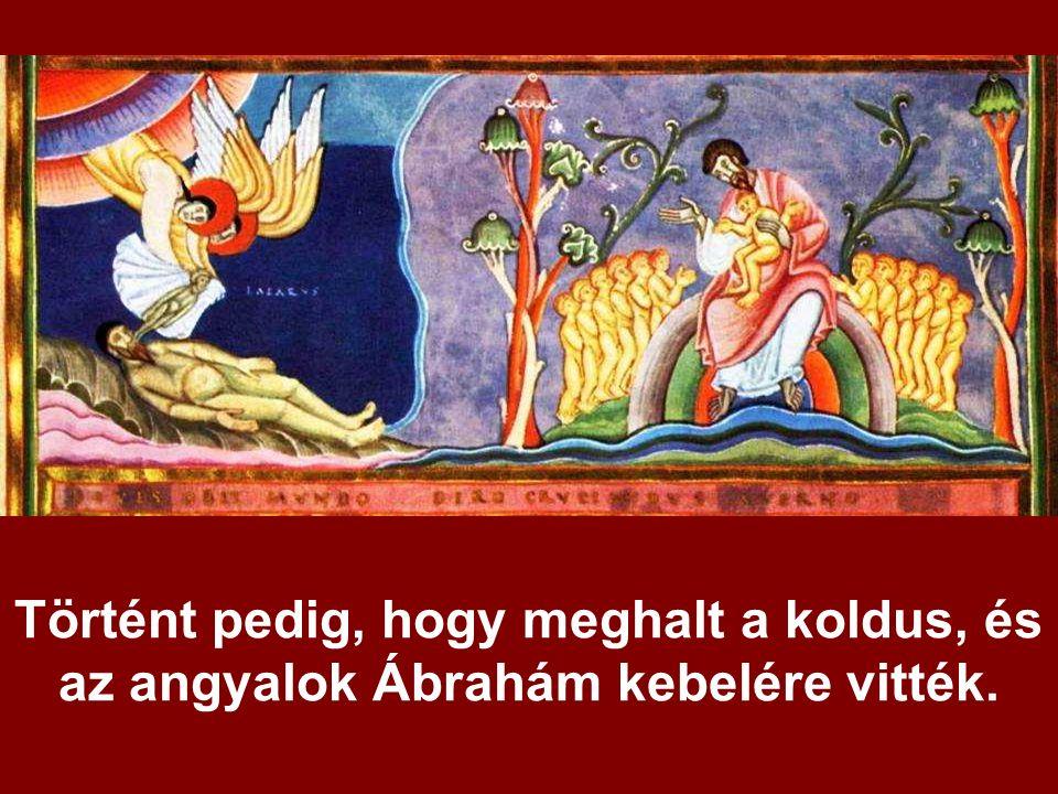 Történt pedig, hogy meghalt a koldus, és az angyalok Ábrahám kebelére vitték.