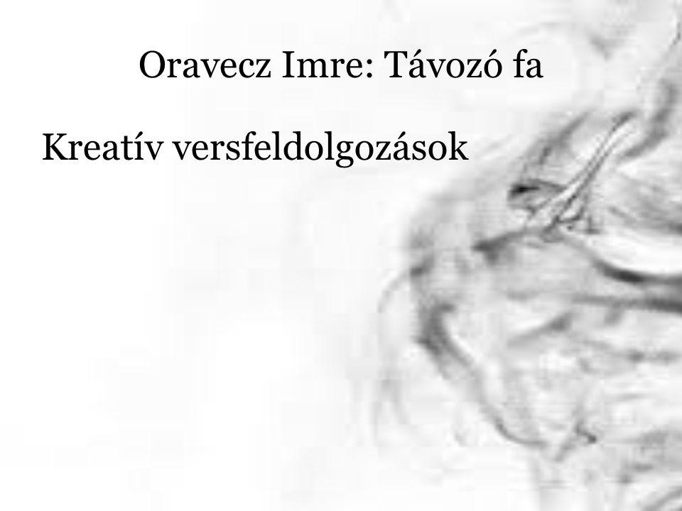 Oravecz Imre: Távozó fa Kreatív versfeldolgozások