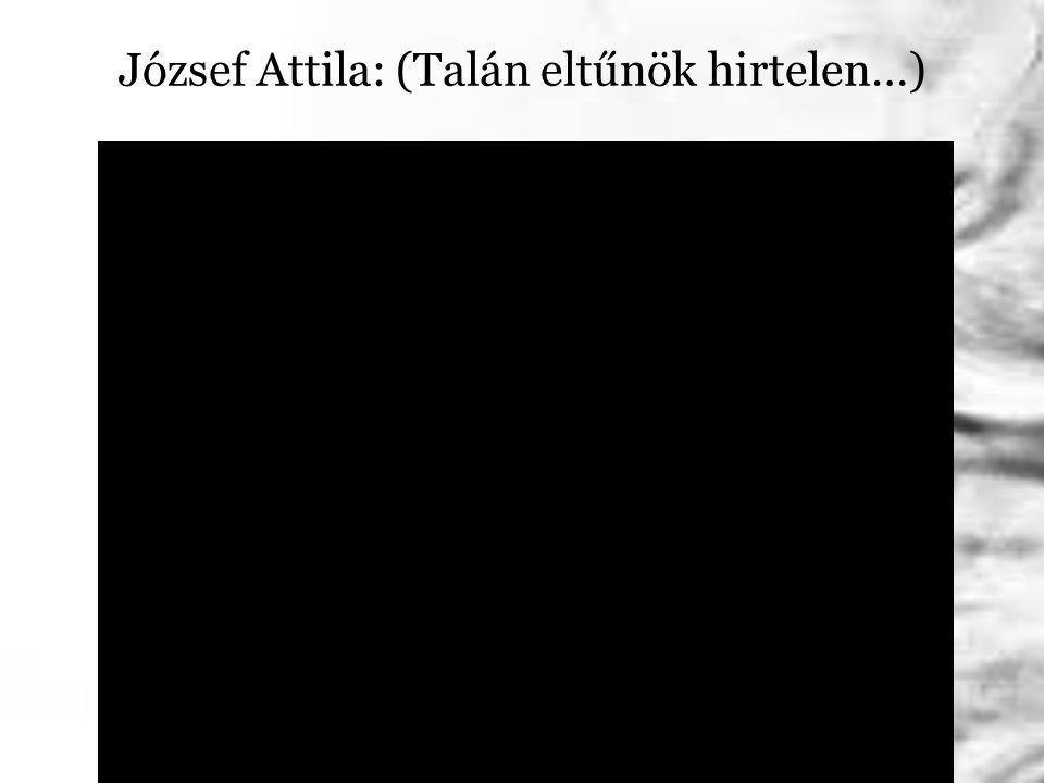 József Attila: (Talán eltűnök hirtelen…)