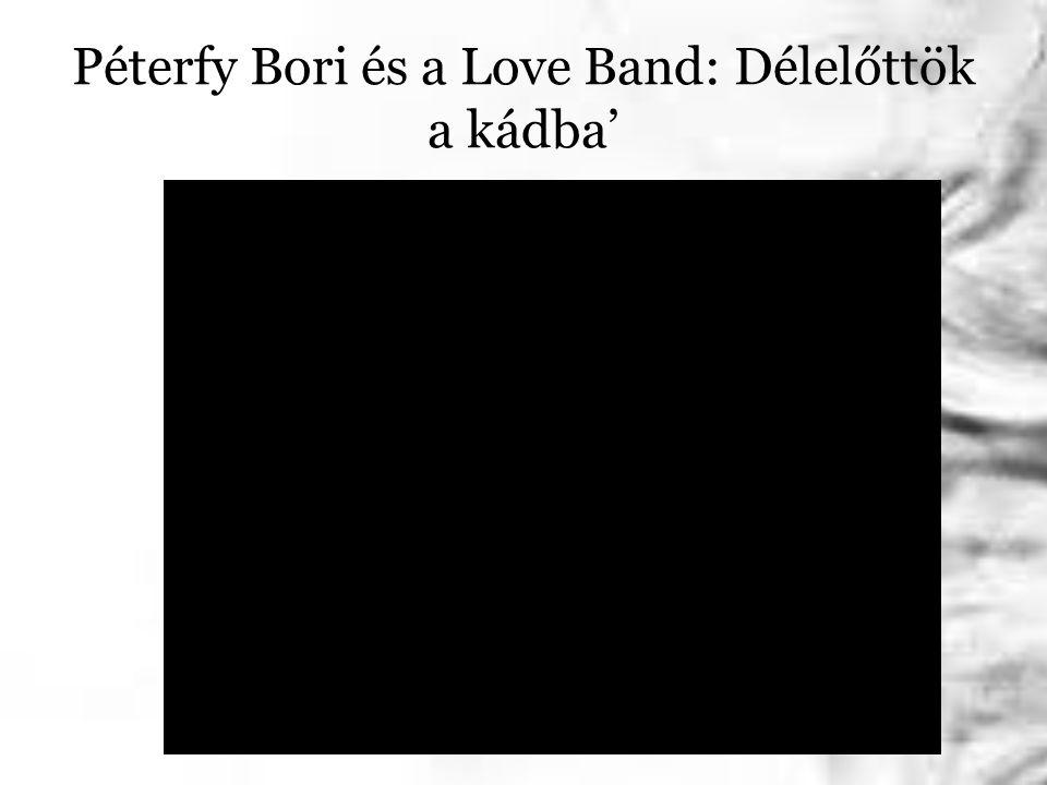 Péterfy Bori és a Love Band: Délelőttök a kádba'