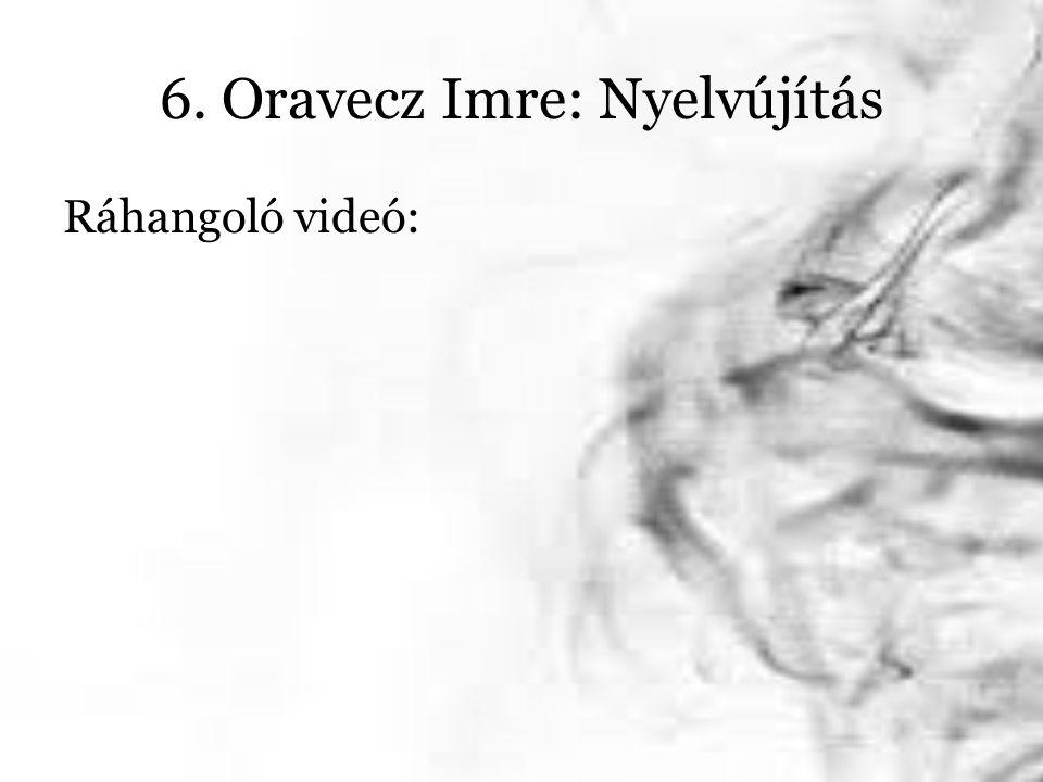 6. Oravecz Imre: Nyelvújítás Ráhangoló videó: