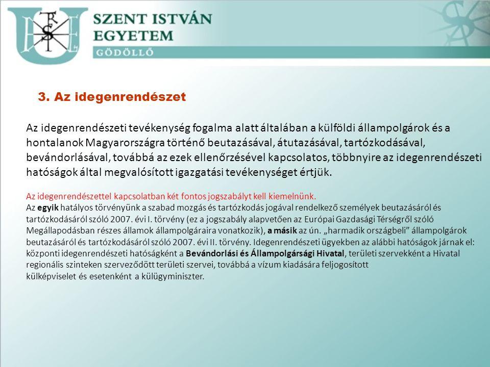 3. Az idegenrendészet Az idegenrendészeti tevékenység fogalma alatt általában a külföldi állampolgárok és a hontalanok Magyarországra történő beutazás