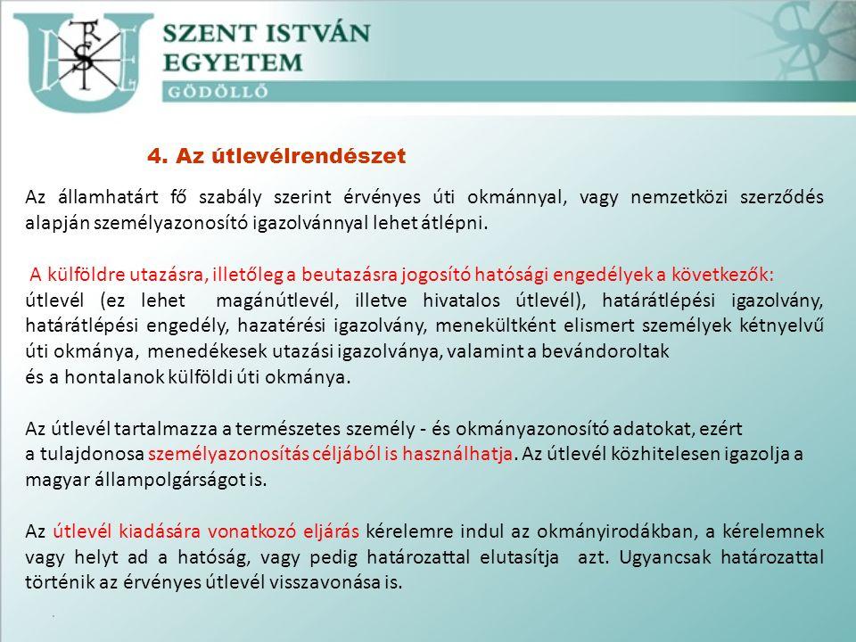. 4. Az útlevélrendészet Az államhatárt fő szabály szerint érvényes úti okmánnyal, vagy nemzetközi szerződés alapján személyazonosító igazolvánnyal le