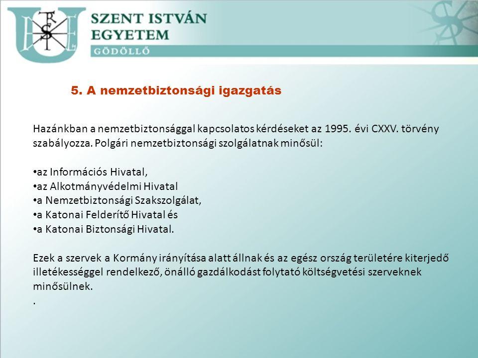 5. A nemzetbiztonsági igazgatás Hazánkban a nemzetbiztonsággal kapcsolatos kérdéseket az 1995.