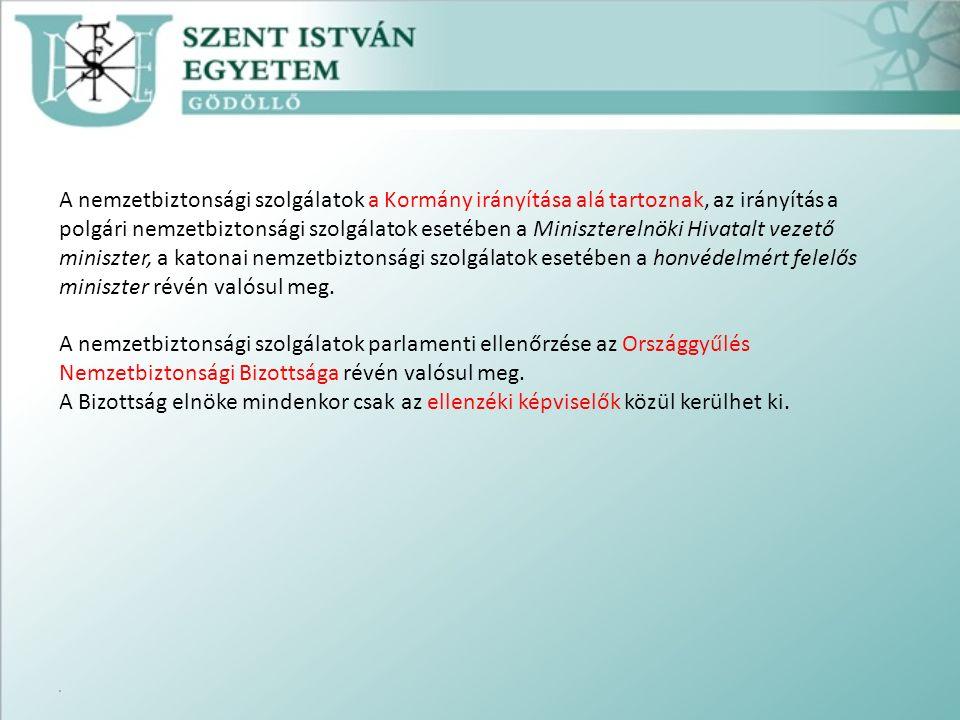A nemzetbiztonsági szolgálatok a Kormány irányítása alá tartoznak, az irányítás a polgári nemzetbiztonsági szolgálatok esetében a Miniszterelnöki Hivatalt vezető miniszter, a katonai nemzetbiztonsági szolgálatok esetében a honvédelmért felelős miniszter révén valósul meg.