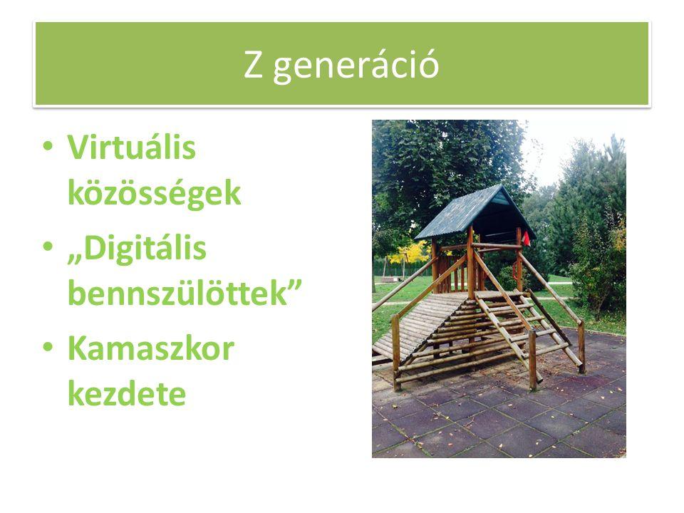 """Z generáció Virtuális közösségek """"Digitális bennszülöttek Kamaszkor kezdete"""