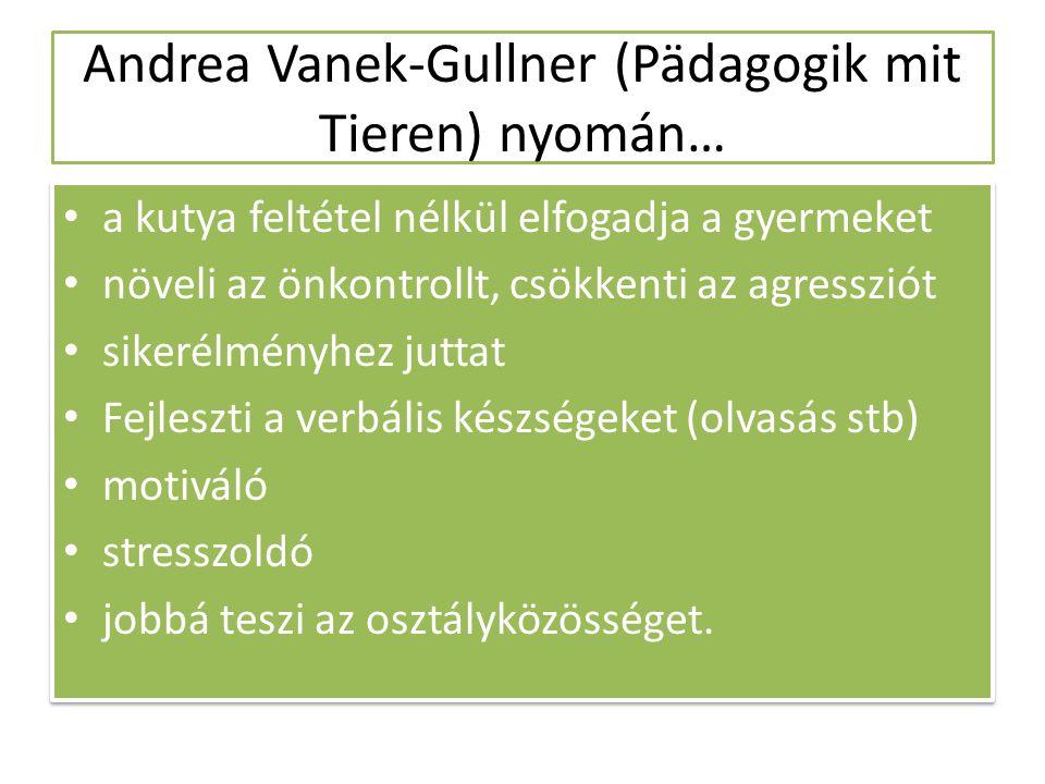Andrea Vanek-Gullner (Pädagogik mit Tieren) nyomán… a kutya feltétel nélkül elfogadja a gyermeket növeli az önkontrollt, csökkenti az agressziót sikerélményhez juttat Fejleszti a verbális készségeket (olvasás stb) motiváló stresszoldó jobbá teszi az osztályközösséget.