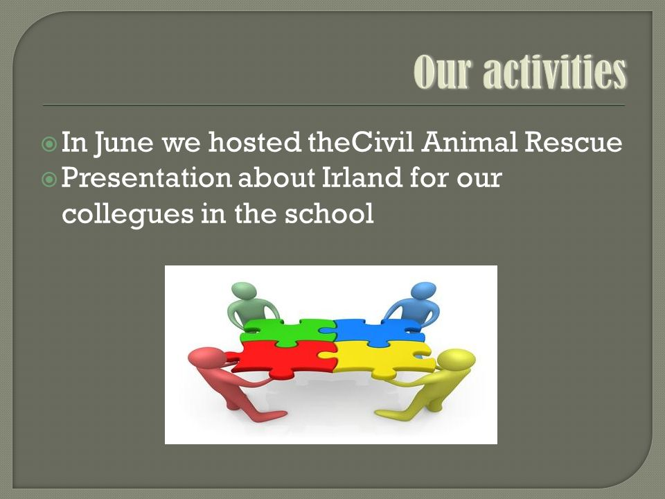  In June we hosted theCivil Animal Rescue  Presentation about Irland for our collegues in the school
