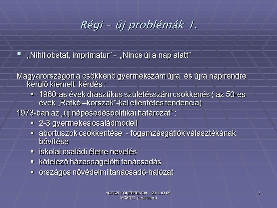 NCSSZI KONFERENCIA 2011.03.09. MCSNTT prezentáció 3 Régi – új problémák 1.