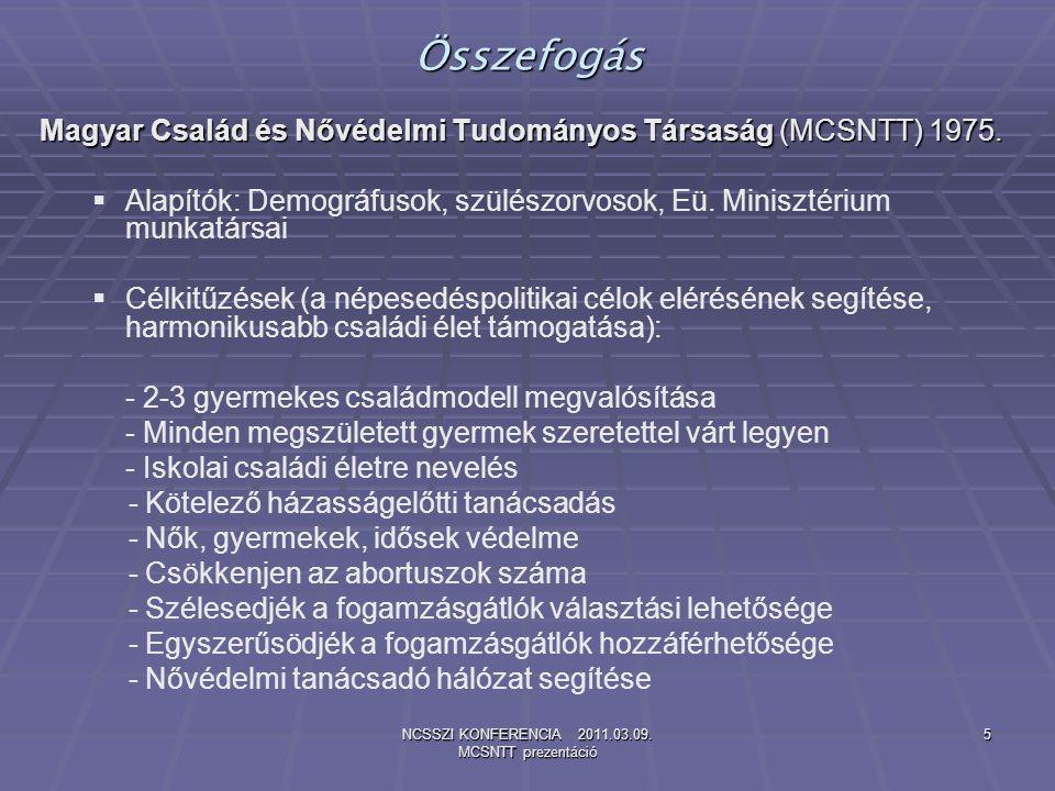 NCSSZI KONFERENCIA 2011.03.09. MCSNTT prezentáció 5 Összefogás Magyar Család és Nővédelmi Tudományos Társaság (MCSNTT) 1975.   Alapítók: Demográfuso
