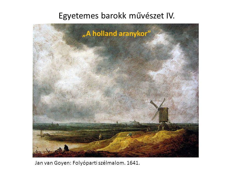 """Egyetemes barokk művészet IV. """"A holland aranykor"""" Jan van Goyen: Folyóparti szélmalom. 1641."""
