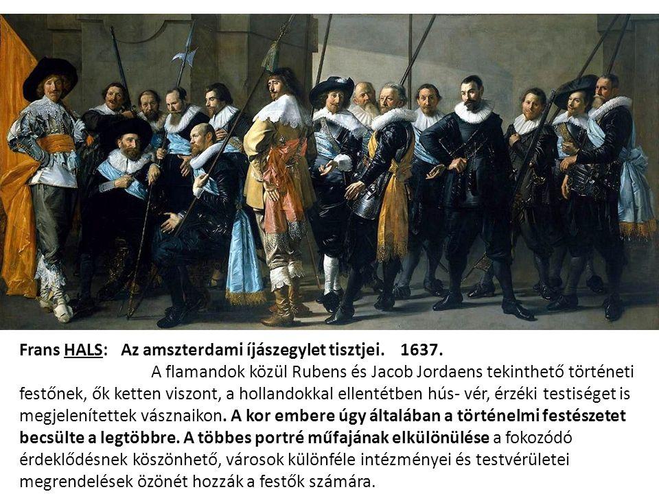Frans HALS: Az amszterdami íjászegylet tisztjei. 1637. A flamandok közül Rubens és Jacob Jordaens tekinthető történeti festőnek, ők ketten viszont, a