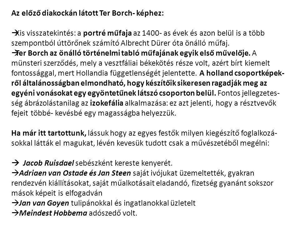 Az előző diakockán látott Ter Borch- képhez:  Kis visszatekintés: a portré műfaja az 1400- as évek és azon belül is a több szempontból úttörőnek szám