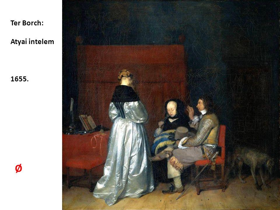 Ter Borch: Atyai intelem 1655. Ø