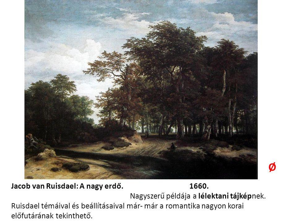 Jacob van Ruisdael: A nagy erdő. 1660. Nagyszerű példája a lélektani tájképnek. Ruisdael témáival és beállításaival már- már a romantika nagyon korai