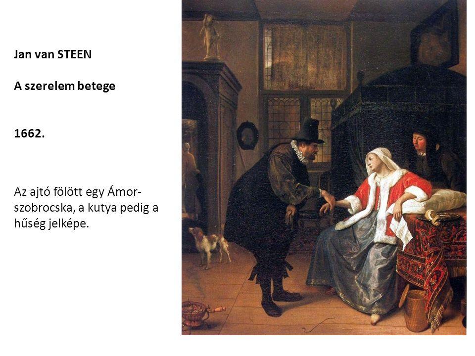 Jan van STEEN A szerelem betege 1662. Az ajtó fölött egy Ámor- szobrocska, a kutya pedig a hűség jelképe.