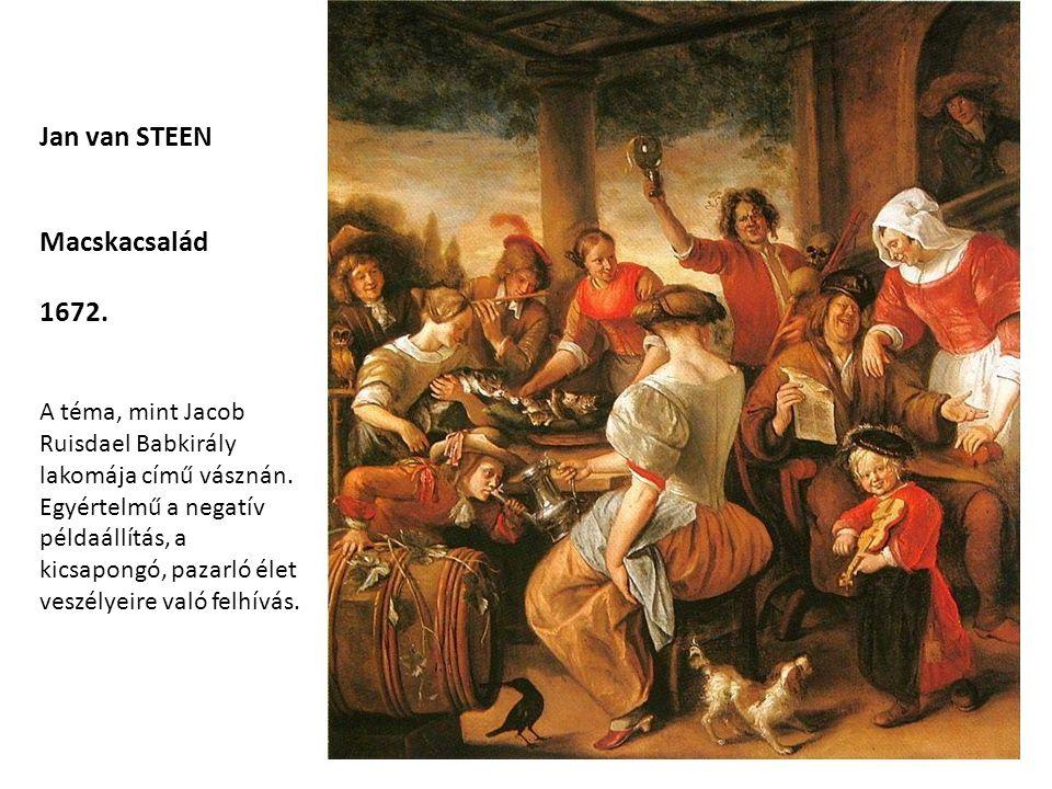 Jan van STEEN Macskacsalád 1672. A téma, mint Jacob Ruisdael Babkirály lakomája című vásznán. Egyértelmű a negatív példaállítás, a kicsapongó, pazarló