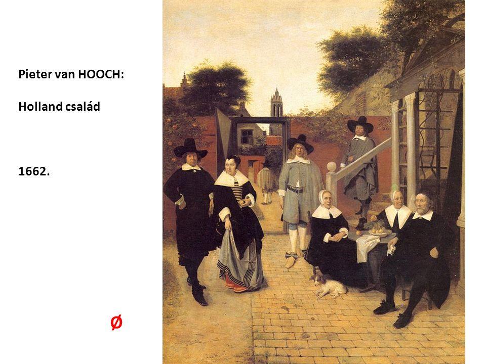 Pieter van HOOCH: Holland család 1662. Ø