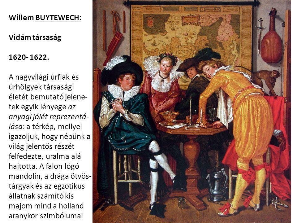 Willem BUYTEWECH: Vidám társaság 1620- 1622. A nagyvilági úrfiak és úrhölgyek társasági életét bemutató jelene- tek egyik lényege az anyagi jólét repr