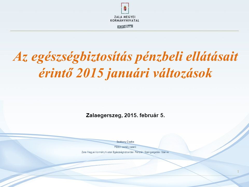 Az egészségbiztosítás pénzbeli ellátásait érintő 2015 januári változások Zalaegerszeg, 2015.