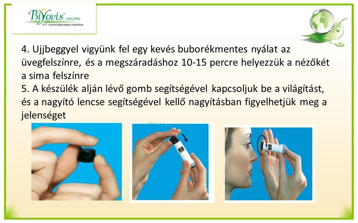 4. Ujjbeggyel vigyünk fel egy kevés buborékmentes nyálat az üvegfelszínre, és a megszáradáshoz 10-15 percre helyezzük a nézőkét a sima felszínre 5. A